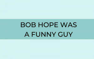 Bob Hope was a Funny Guy