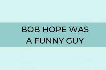 Bob Hope was a Funny Guy