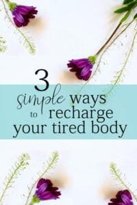 3 Simple Ways to Recharge Your Tired Midlife Body