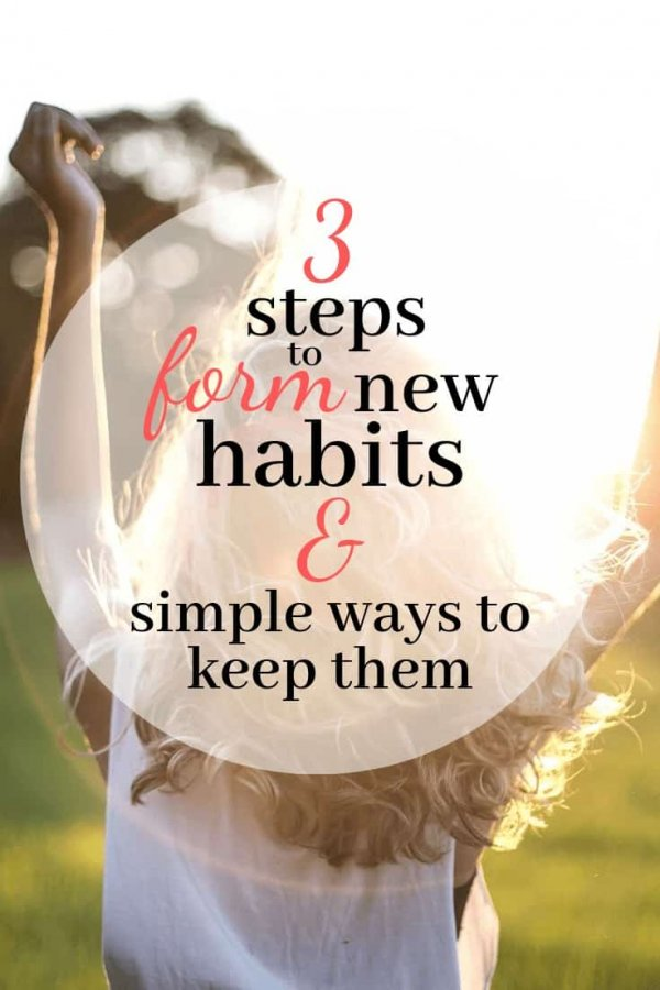 3 Steps to Form New Habits & Simple Ways to Keep Them