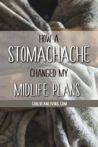 How a Stomachache Changed My Midlife Plans