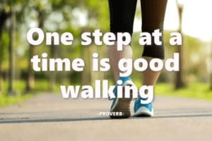 One step at a time is good walking proverb