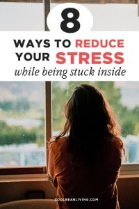 8 Ways to reduce Stress While Being Stuck Inside