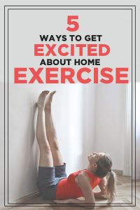 5 Ways to Get Excited About Home Exercise