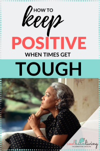 Keep Positive When Times Get Tough
