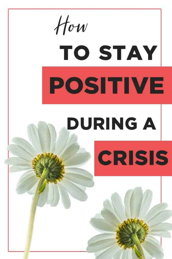 How to Keep Positive During a Crisis