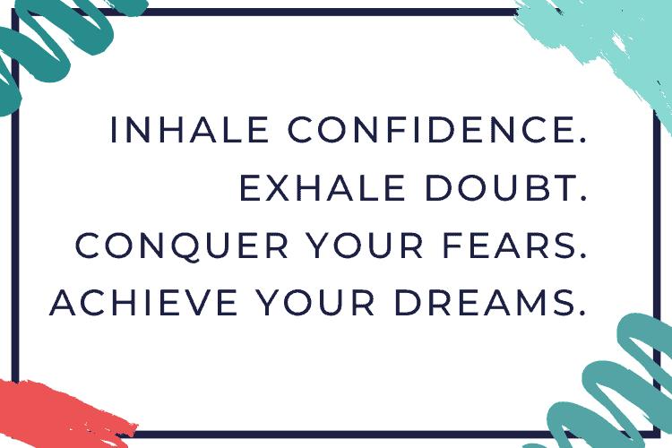 Inhale Confidence, Exhale Doubt