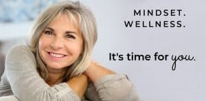 Mindset. Wellness. Midlife is time for you.