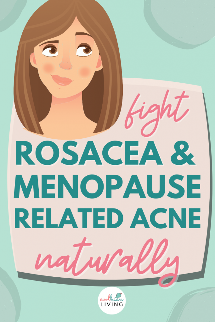 fight rosacea and menopause acne naturally