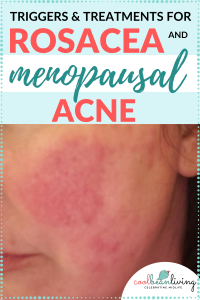 Triggers and Treatments for rosacea and Menopausal Acne