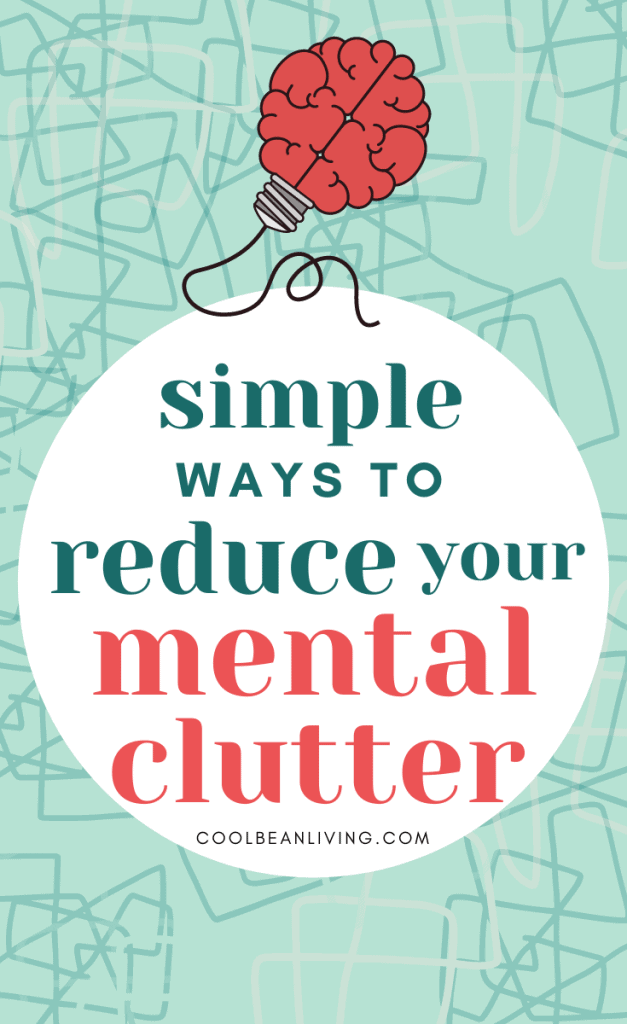 simple ways to reduce your mental clutter